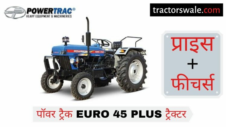 PowerTrac Euro 45 Plus tractor price mileage specifications overview