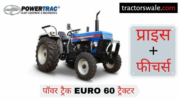 PowerTrac Euro 60 tractor Price in india Specifications Mileage Review